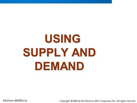 McGraw-Hill/Irwin Copyright 2008 by The McGraw-Hill Companies, Inc. All rights reserved. USING SUPPLY AND DEMAND USING SUPPLY AND DEMAND.