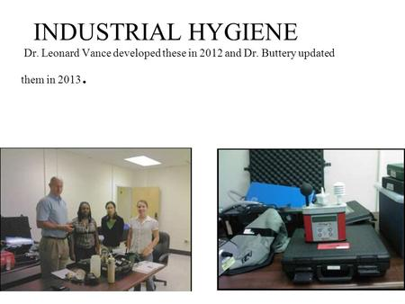 INDUSTRIAL HYGIENE Dr. Leonard Vance developed these in 2012 and Dr. Buttery updated them in 2013.