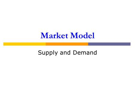 Market Model Supply and Demand. Markets Institutions that allow buyers and sellers to exchange Demand Supply Examples Posted-price Haggling Auctions Equilibrium.