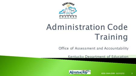 Office of Assessment and Accountability Kentucky Department of Education KDE:OAA:DSR 11/13/121.