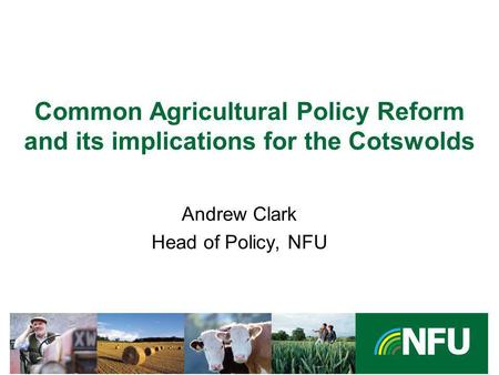 The NFU champions British farming and provides professional representation and services to its farmer and grower members Common Agricultural Policy Reform.