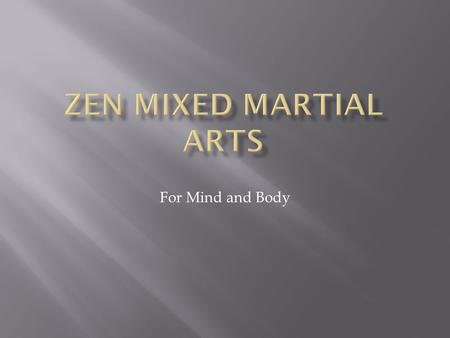 Zen mixed martial arts For Mind and Body.