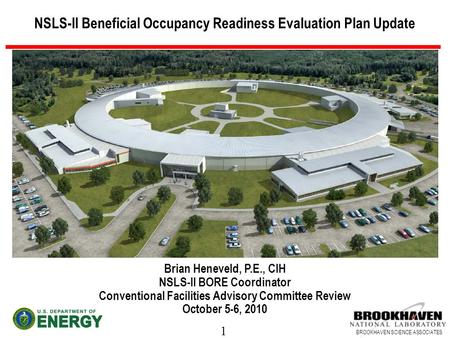 1 BROOKHAVEN SCIENCE ASSOCIATES NSLS-II Beneficial Occupancy Readiness Evaluation Plan Update Brian Heneveld, P.E., CIH NSLS-II BORE Coordinator Conventional.