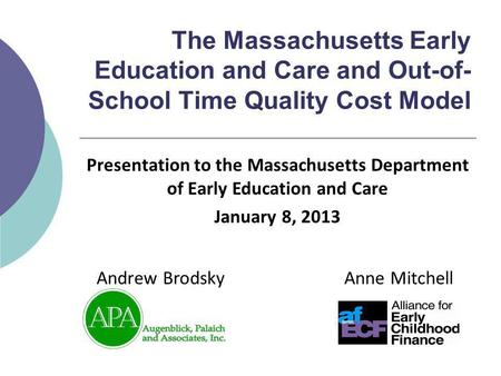 The Massachusetts Early Education and Care and Out-of- School Time Quality Cost Model Anne MitchellAndrew Brodsky Presentation to the Massachusetts Department.
