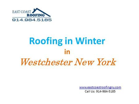 Www.eastcoastroofingny.com Call Us: 914-984-5185 Roofing in Winter in Westchester New York.