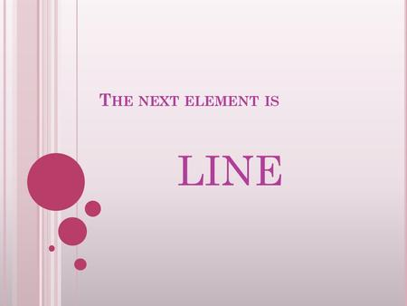 T HE NEXT ELEMENT IS LINE. L INES Shortest Distance Between 2 points Can be thick or thin, bold or sketchy Evoke different Emotions.