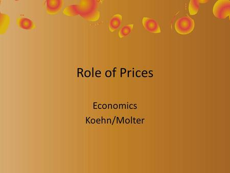 Role of Prices Economics Koehn/Molter. Review A demand schedule shows: – How much consumers are willing to buy a various prices. A supply schedule shows: