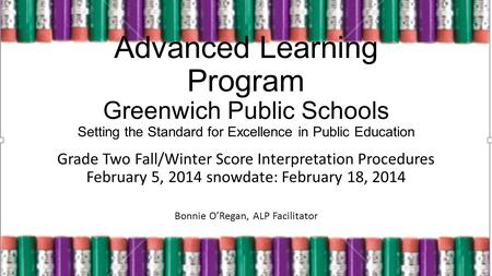 Advanced Learning Program Greenwich Public Schools Setting the Standard for Excellence in Public Education Grade Two Fall/Winter Score Interpretation Procedures.