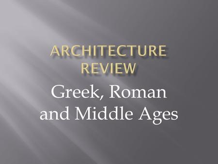 Greek, Roman and Middle Ages What are the Three Orders of Greek Architecture? Columns in Ancient Greece are of three orders: Doric, Ionic, and Corinthian.