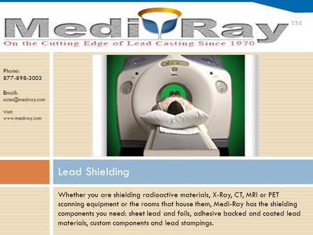 Phone: 877-898-3003   Visit:  Whether you are shielding radioactive materials, X-Ray, CT, MRI or PET scanning equipment.