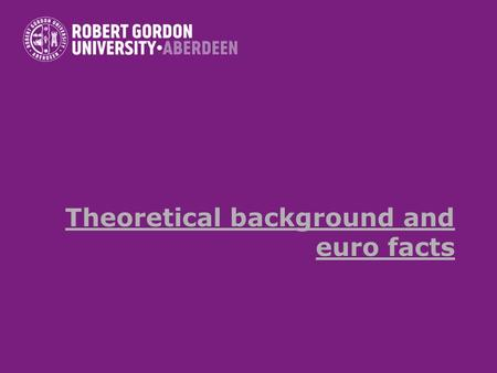 Theoretical background and euro facts. Elements Theoretical background to monetary unions The Euro Performance The Euro and the UK The Euro and new EU.