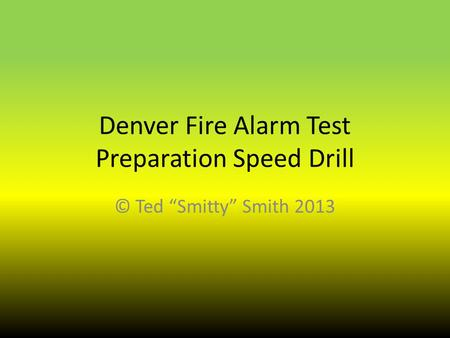 Denver Fire Alarm Test Preparation Speed Drill © Ted Smitty Smith 2013.