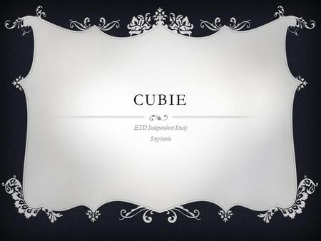 CUBIE ETD Independent Study Stephanie. A GAME An iOS running game 2D Unity Simple interaction – Tab to Jump 3-peoples team Lucien – Designer Peter – Artist.