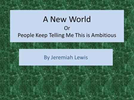 A New World Or People Keep Telling Me This is Ambitious By Jeremiah Lewis.