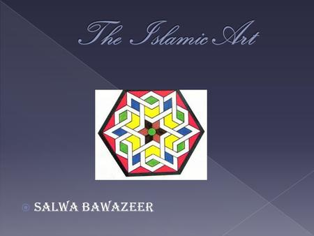 Salwa bawazeer. standards of Islamic Art. Decorative items. Decorative materials. The color in the Islamic art.