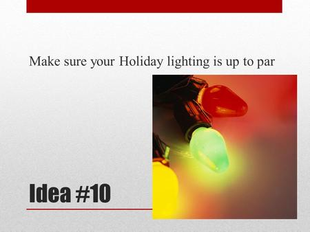 Idea #10 Make sure your Holiday lighting is up to par.