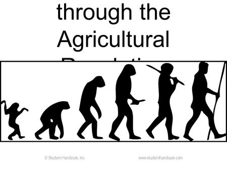 Early Peoples through the Agricultural Revolution © Student Handouts, Inc. www.studenthandouts.com.