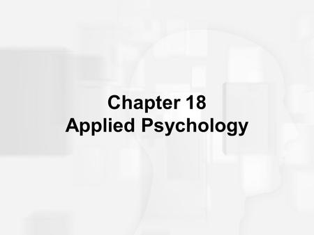 Chapter 18 Applied Psychology