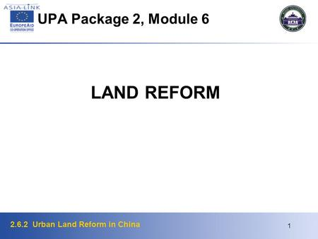 2.6.2 Urban Land Reform in China 1 UPA Package 2, Module 6 LAND REFORM.