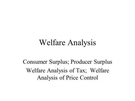 Welfare Analysis Consumer Surplus; Producer Surplus