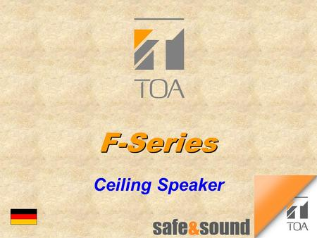 F-Series Ceiling Speaker bc. Features n Extreme wide dispersion of the complete frequency range l same good sound at any position relative to the speaker.