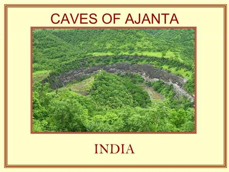 CAVES OF AJANTA INDIA At a little more than 2 hours from the old town of Aurangabad the famous caves of Ajanta are: thirty two caves which all are not.
