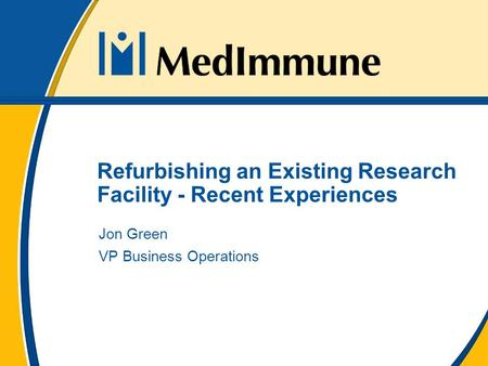 Refurbishing an Existing Research Facility - Recent Experiences Jon Green VP Business Operations.
