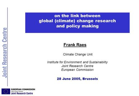 JRC- Brussels- PF JRC Brussels Frank Raes Climate Change Unit Institute for Environment and Sustainability Joint Research Centre European Commission 28.