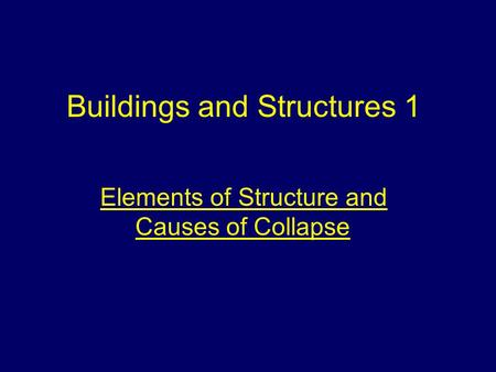 Buildings and Structures 1 Elements of Structure and Causes of Collapse.