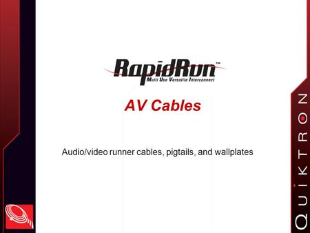 AV Cables Audio/video runner cables, pigtails, and wallplates.