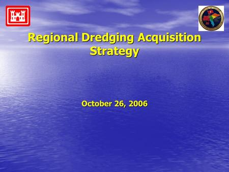 Regional Dredging Acquisition Strategy October 26, 2006.
