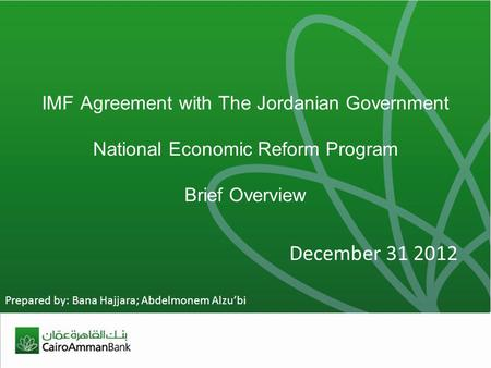 IMF Agreement with The Jordanian Government National Economic Reform Program Brief Overview December 31 2012 Prepared by: Bana Hajjara; Abdelmonem Alzubi.