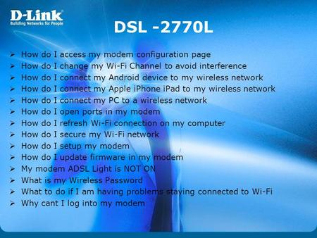 DSL -2770L How do I access my modem configuration page How do I change my Wi-Fi Channel to avoid interference How do I connect my Android device to my.