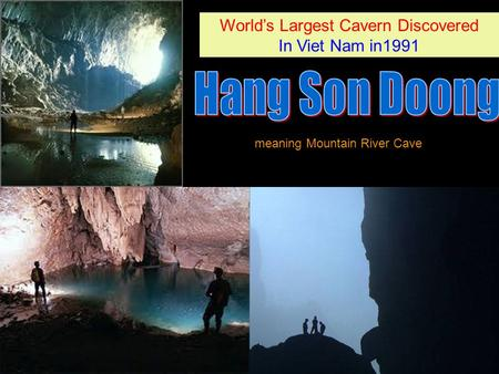 Worlds Largest Cavern Discovered In Viet Nam in1991 Worlds Largest Cavern Discovered In Viet Nam in1991 meaning Mountain River Cave.