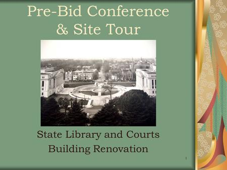1 Pre-Bid Conference & Site Tour State Library and Courts Building Renovation.