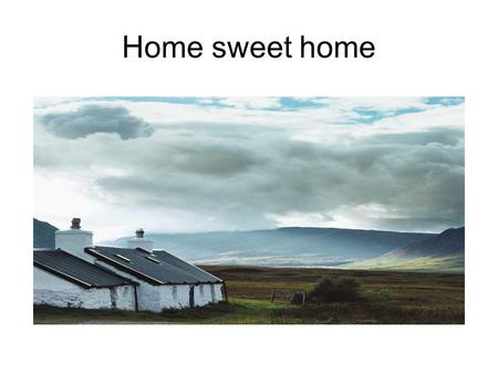 Home sweet home. Where do you live? I live in … a (semi)detached /terraced / two-storey house a council/rented house a block of flats an apartment a.