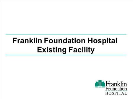Franklin Foundation Hospital Existing Facility.