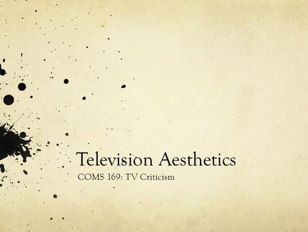 Television Aesthetics COMS 169: TV Criticism. Todays Agenda Housekeeping: www.thetvdoctor.blogspot.com Have you chosen your text? Mise-en-scene (elements.