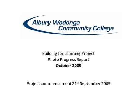 Building for Learning Project Photo Progress Report October 2009 Project commencement 21 st September 2009.