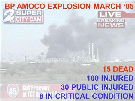 BP AMOCO EXPLOSION MARCH 05 15 DEAD 100 INJURED 30 PUBLIC INJURED 8 IN CRITICAL CONDITION.