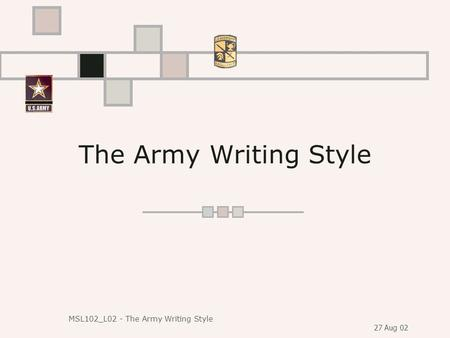 The Army Writing Style MSL102_L02 - The Army Writing Style 27 Aug 02.