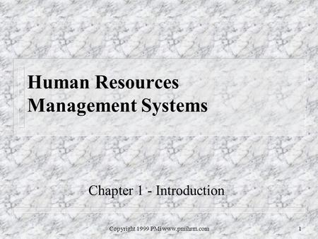Copyright 1999 PMi www.pmihrm.com1 Human Resources Management Systems Chapter 1 - Introduction.