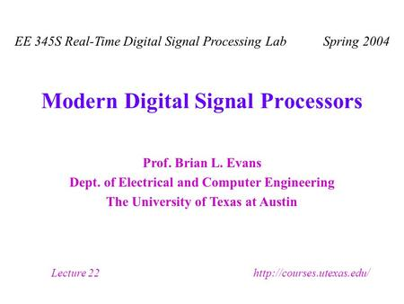 Prof. Brian L. Evans Dept. of Electrical and Computer Engineering The University of Texas at Austin Lecture 22  EE 345S Real-Time.