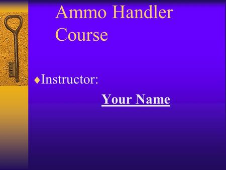Ammo Handler 	Course Instructor: Your Name.
