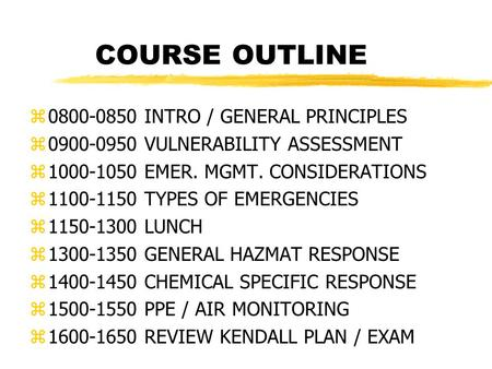 COURSE OUTLINE z0800-0850 INTRO / GENERAL PRINCIPLES z0900-0950 VULNERABILITY ASSESSMENT z1000-1050 EMER. MGMT. CONSIDERATIONS z1100-1150 TYPES OF EMERGENCIES.