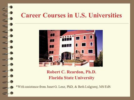 Career Courses in U.S. Universities Robert C. Reardon, Ph.D. Florida State University *With assistance from Janet G. Lenz, PhD, & Beth Lulgjuraj, MS/EdS.