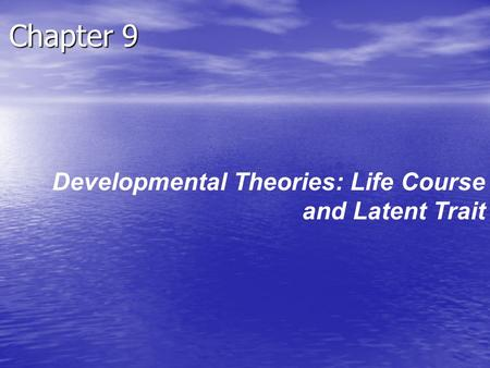 Chapter 9 Developmental Theories: Life Course and Latent Trait.