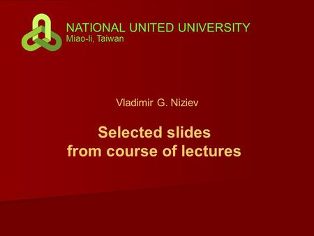 Vladimir G. Niziev NATIONAL UNITED UNIVERSITY Miao-li, Taiwan Selected slides from course of lectures.