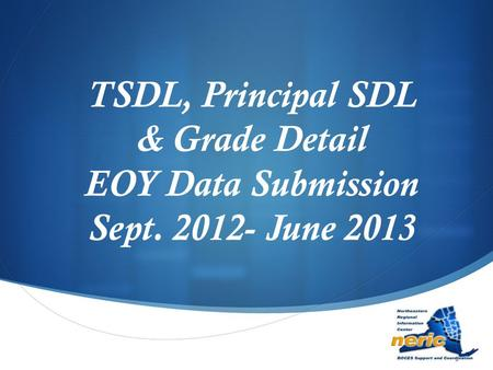 TSDL, Principal SDL & Grade Detail EOY Data Submission Sept. 2012- June 2013.
