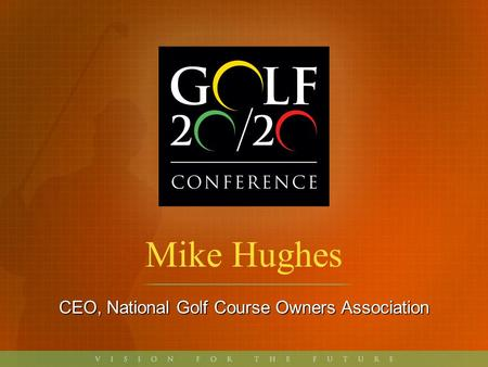 Mike Hughes CEO, National Golf Course Owners Association.